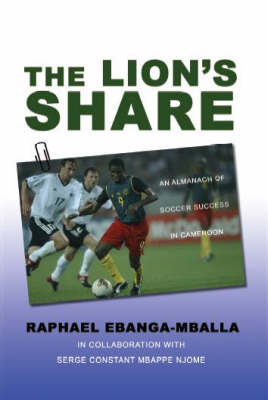 The Lion's Share: An Almanach of Soccer Success in Cameroon