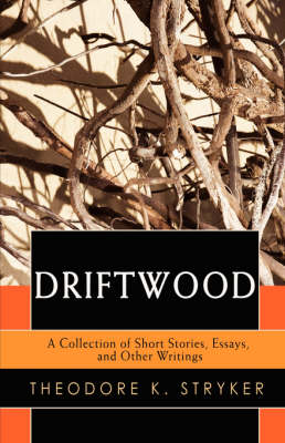 Driftwood: A Collection of Short Stories, Essays, and Other Writings