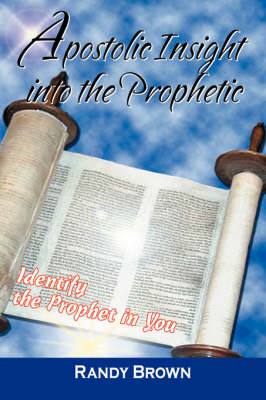 Apostolic Insight Into the Prophetic: Identify the Prophet in You