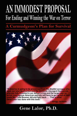 An Immodest Proposal for Ending and Winning the War on Terror: A Curmudgeon's Plan for Survival