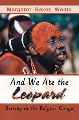 And We Ate the Leopard: Serving in the Belgian Congo