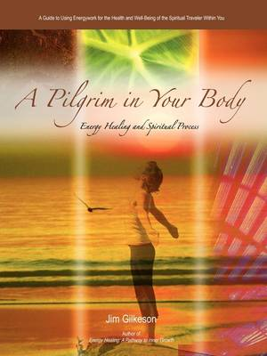 A Pilgrim in Your Body: Energy Healing and Spiritual Process