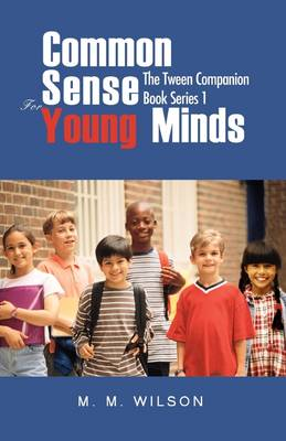 Common Sense for Young Minds: The Tween Companion Book Series 1