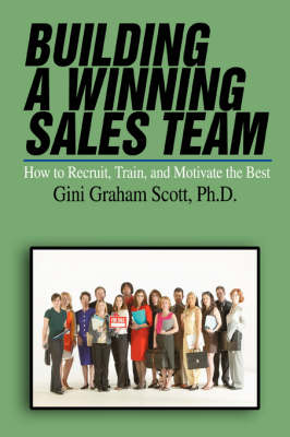 Building a Winning Sales Team: How to Recruit, Train, and Motivate the Best