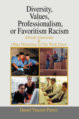 Diversity, Values, Professionalism, or Favoritism Racism: African Americans & Other Minorities in the Work Force
