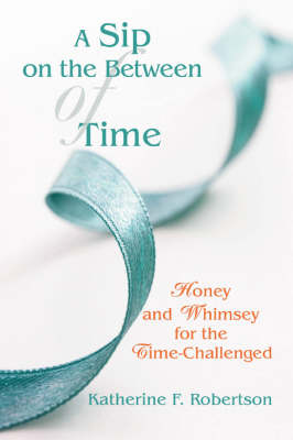 A Sip on the Between of Time: Honey and Whimsey for the Time-Challenged