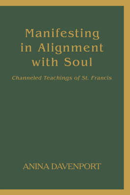 Manifesting in Alignment with Soul: Channeled Teachings of St. Francis