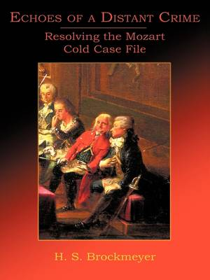 Echoes of a Distant Crime: Resolving the Mozart Cold Case File