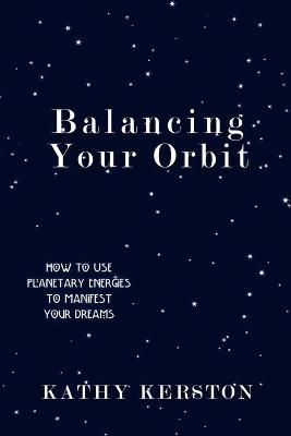 Balancing Your Orbit: How to Use Planetary Energies to Manifest Your Dreams