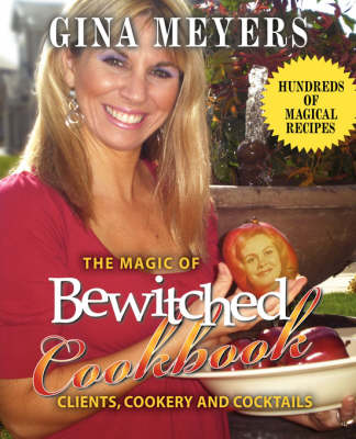 The Magic of Bewitched Cookbook: Clients, Cookery and Cocktails