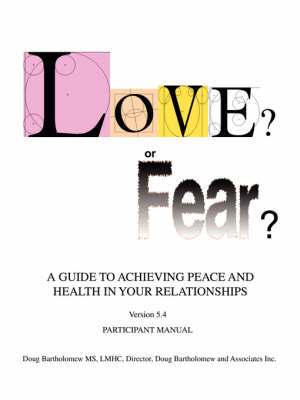 Love? or Fear?: A Guide to Achieving Peace and Health in Your Relationships