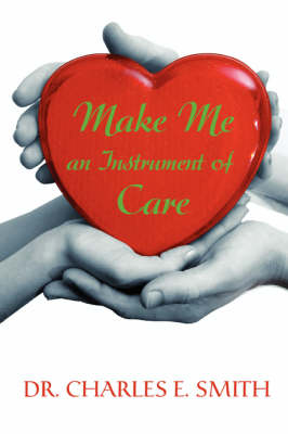 Make Me an Instrument of Care