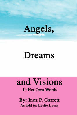 Angels, Dreams and Visions: In Her Own Words