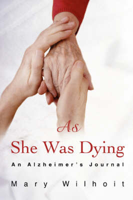 As She Was Dying: An Alzheimer's Journal