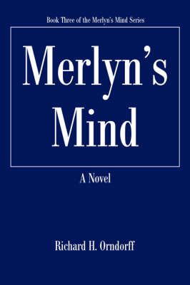 Merlyn's Mind: Book Three of the Merlyn's Mind Series