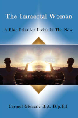 The Immortal Woman: A Blue Print for Living in the Now