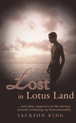 Lost in Lotus Land: ... and Other Stopovers on the Journey Toward Reclaiming My Heterosexuality