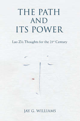 The Path and Its Power: Lao Zi's Thoughts for the 21st Century