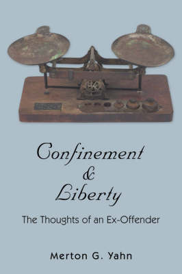 Confinement & Liberty : The Thoughts of an Ex-Offender