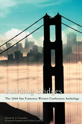 Building Bridges: The 2008 San Francisco Writers Conference Anthology