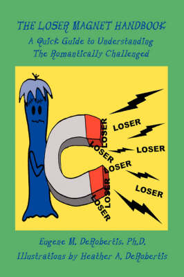 The Loser Magnet Handbook: A Quick Guide to Understanding the Romantically Challenged