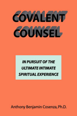 Covalent Counsel: In Pursuit of the Ultimate Intimate Spiritual Experience