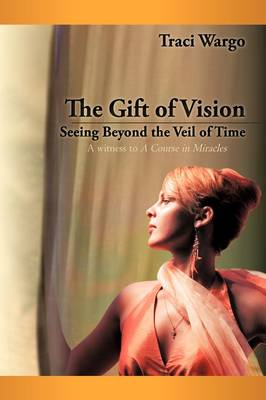 The Gift of Vision: Seeing Beyond the Veil of Time