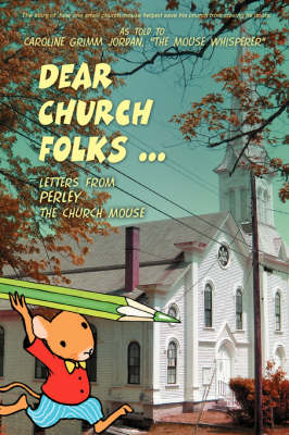 Dear Church Folks ...: Letters from Perley the Church Mouse