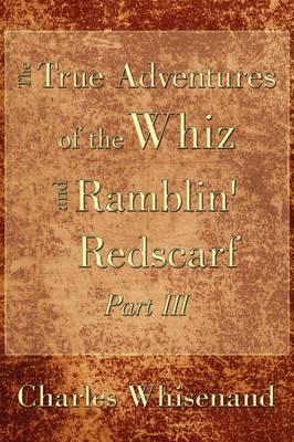 The True Adventures of the Whiz and Ramblin' Redscarf Part III
