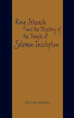 King Jehoash and the Mystery of the Temple of Solomon Inscription