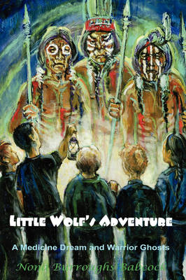 Little Wolf's Adventure: A Medicine Dream and Warrior Ghosts