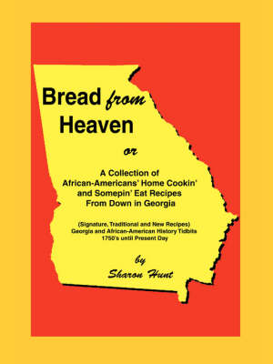Bread from Heaven: Or a Collection of African-Americans' Home Cookin' and Somepin' Eat Recipes from Down in Georgia