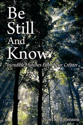 Be Still and Know: Incredible Hunches from Your Creator