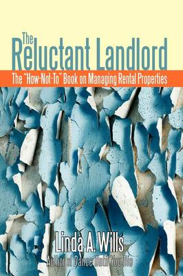 "The Reluctant Landlord: The ""How-Not-To"" Book on Managing Rental Properties"