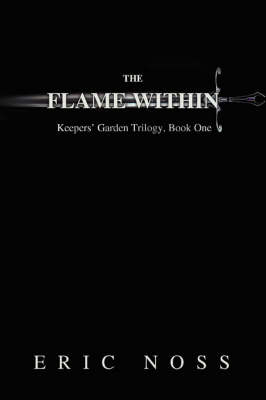 The Flame Within: Keepers' Garden Trilogy, Book One