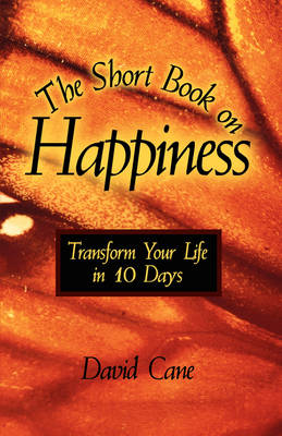 The Short Book on Happiness: Transform Your Life in 10 Days