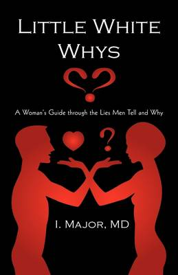 Little White Whys: A Woman's Guide Through the Lies Men Tell and Why