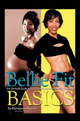 Bellie Fit Basics: The Ultimate Guide for a Fit Pregnancy and Fabulous Recovery