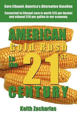 American Gold Rush in the Twenty-First Century: Corn Ethanol: America's Alternative Gasoline