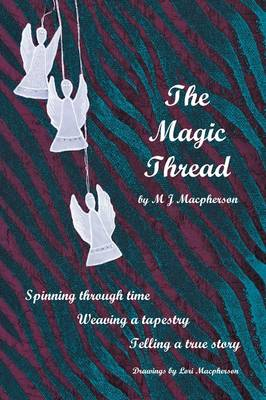 The Magic Thread: Overcoming Challenges During World War II, a Young Girl Discovers Secrets That Change Adversity Into Adventure