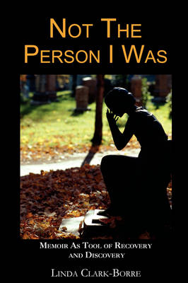 Not the Person I Was: Memoir as Tool of Recovery and Discovery