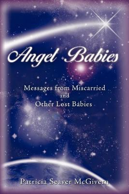 Angel Babies: Messages from Miscarried and Other Lost Babies