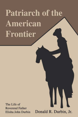 Patriarch of the American Frontier: The Life of Reverend Father Elisha John Durbin