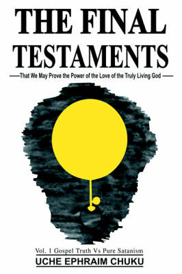 The Final Testaments: That We May Prove the Power of the Love of the Truly Living God