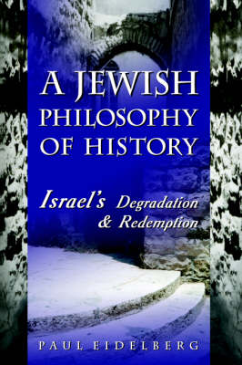 A Jewish Philosophy of History: Israel's Degradation & Redemption