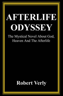 Afterlife Odyssey: The Mystical Novel about God, Heaven and the Afterlife