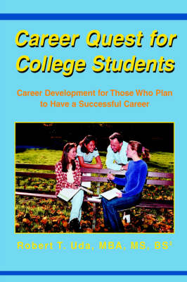 Career Quest for College Students: Career Development for Those Who Plan to Have a Successful Career