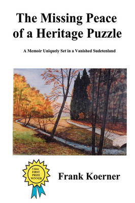 The Missing Peace of a Heritage Puzzle: A Memoir Uniquely Set in a Vanished Sudetenland