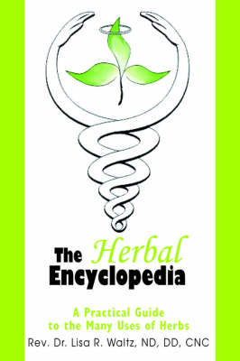 The Herbal Encyclopedia: A Practical Guide to the Many Uses of Herbs