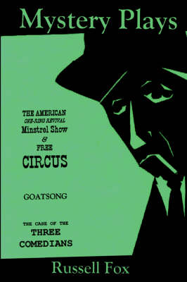Mystery Plays: The American One-Ring Revival Minstrel Show & Free Circusgoatsongthe Case of the Three Comedians